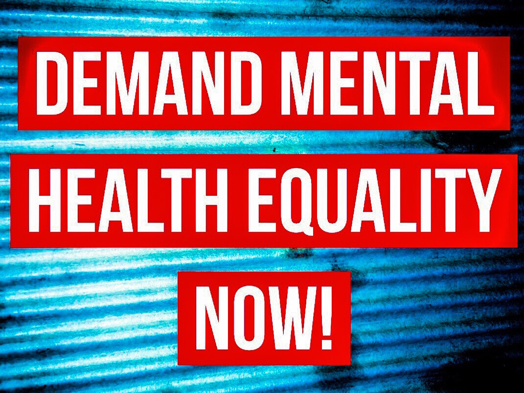 Demand Mental Health Equality Now!