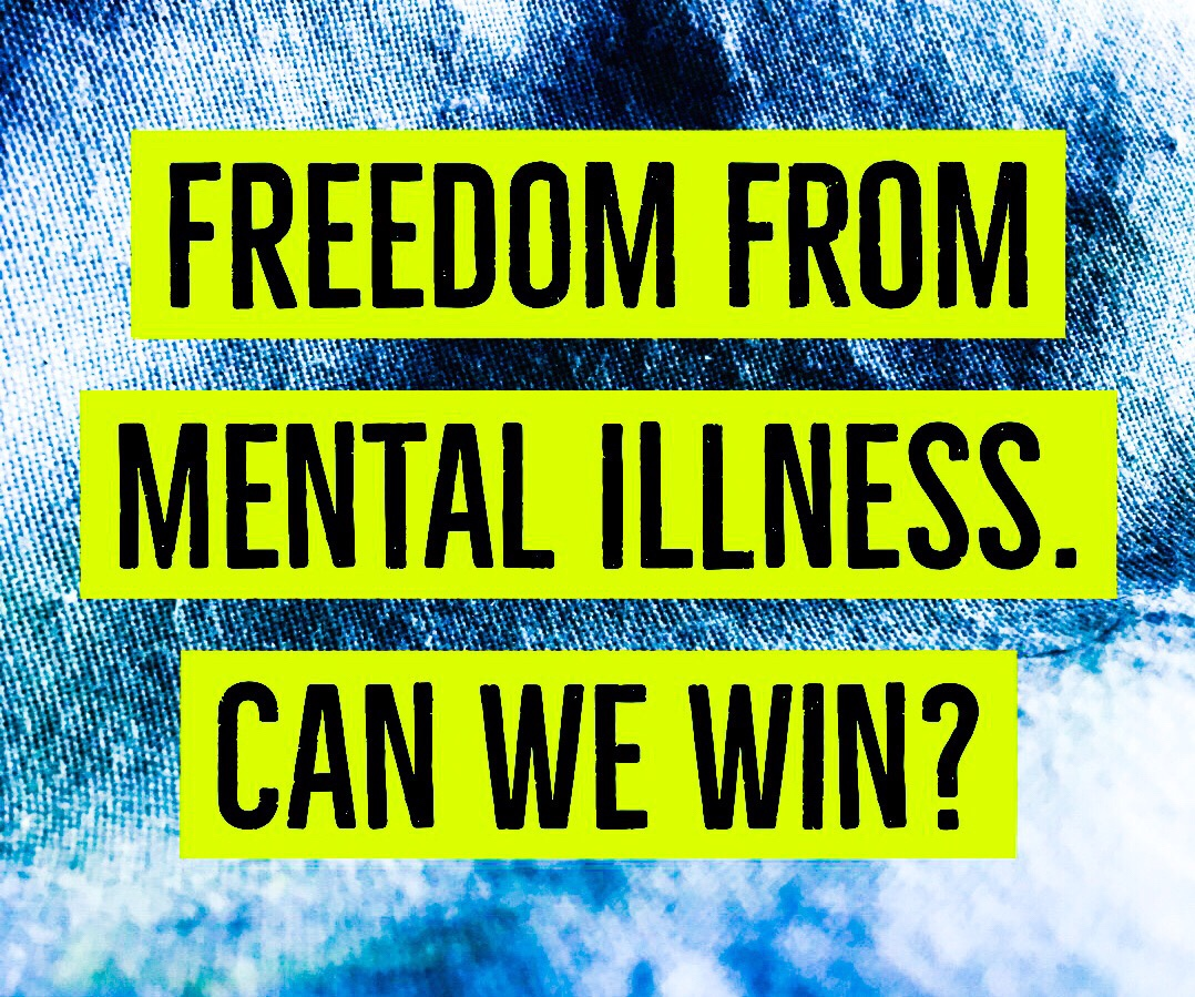 Freedom from Mental Illness, Can We Win?